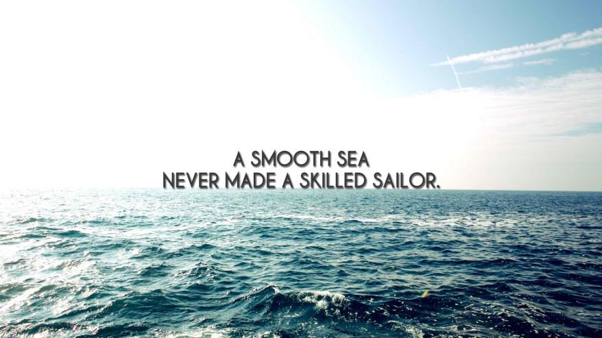 Un mar calmo no hace al buen marinero